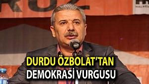 Durdu Özbolat'tan demokrasi vurgusu