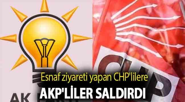 Esnaf ziyareti yapan CHP'lilere AKP'liler saldırdı