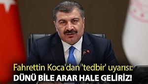 Fahrettin Koca'dan 'tedbir' uyarısı: Dünü bile arar hale geliriz!