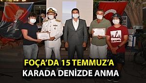 FOÇA'DA 15 TEMMUZ'A KARADA DENİZDE ANMA