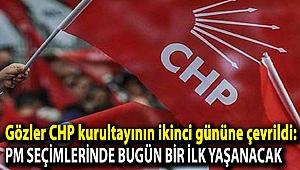Gözler CHP kurultayının ikinci gününe çevrildi: PM seçimlerinde bugün bir ilk yaşanacak
