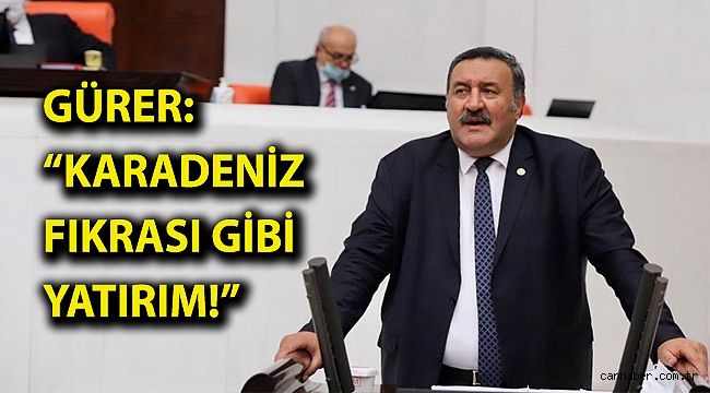 """Gürer: """"Karadeniz fıkrası gibi yatırım!"""""""