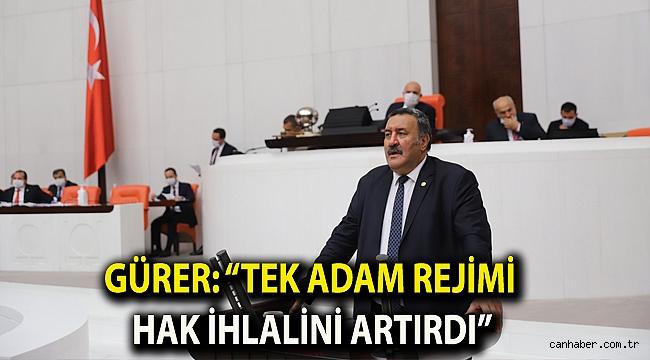"""Gürer: """"Tek adam rejimi hak ihlalini artırdı"""""""