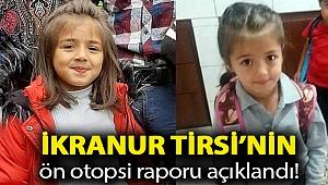 İkranur Tirsi'nin ön otopsi raporu açıklandı!
