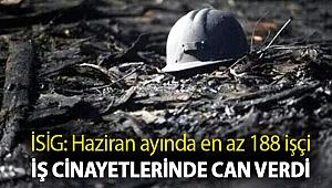 İSİG: Haziran ayında en az 188 işçi iş cinayetlerinde can verdi