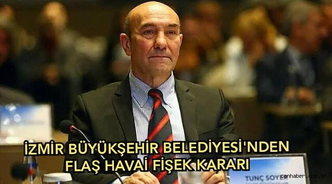 İzmir Büyükşehir Belediyesi'dan dikkat çeken 'havai fişek' kararı!