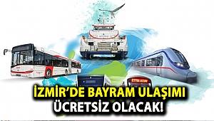 İzmir'de bayram ulaşımı ücretsiz olacak!
