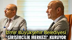 """İzmir'de """"Girişimcilik Merkezi"""" kuruluyor"""