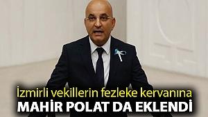 İzmirli vekillerin fezleke kervanına Mahir Polat da eklendi