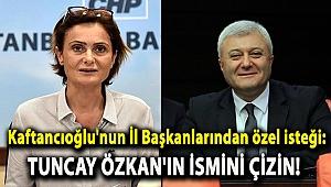 Kaftancıoğlu'nun İl Başkanlarından özel isteği: Özkan'ın ismini çizin!