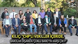 """Kılıç: """"CHP'li vekiller içeride, barolar dışarıda 'çoklu baro'ya karşı çıktı"""""""