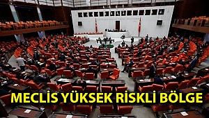 Meclis yüksek riskli bölge