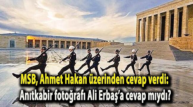 Milli Savunma Bakanlığı Ahmet Hakan üzerinden cevap verdi: Anıtkabir fotoğrafı Ali Erbaş'a cevap mıydı?