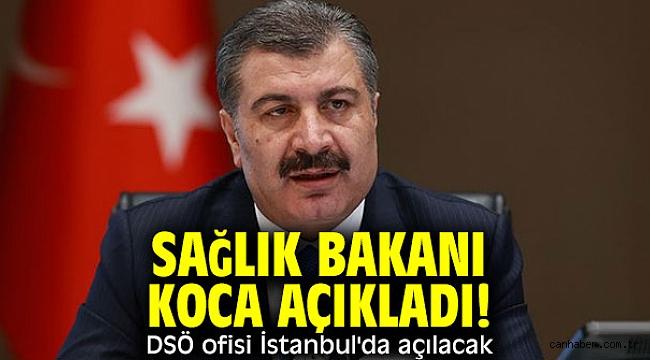 Sağlık Bakanı Fahrettin Koca açıkladı! DSÖ ofisi İstanbul'da açılacak