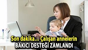 Son dakika… Çalışan annelerin bakıcı desteği zamlandı
