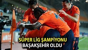 Süper Lig şampiyonu Başakşehir oldu