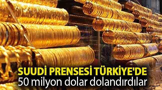 Suudi prensesi Türkiye'de 50 milyon dolar dolandırdılar