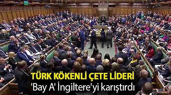 Türk kökenli çete lideri 'Bay A' İngiltere'yi karıştırdı