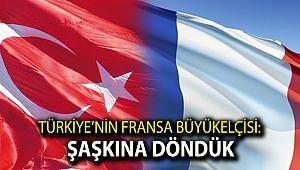 Türkiye'nin Fransa Büyükelçisi: Şaşkına döndük