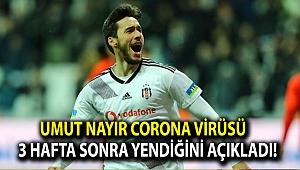 Umut Nayir corona virüsü 3 hafta sonra yendiğini açıkladı!
