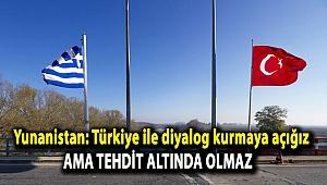 Yunanistan: Türkiye ile diyalog kurmaya açığız ama tehdit altında olmaz