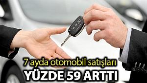 7 ayda otomobil satışları yüzde 59 arttı