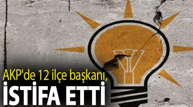 AKP'de 12 ilçe başkanı istifa etti
