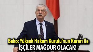 Beko: Yüksek Hakem Kurulu'nun Kararı ile İşçiler Mağdur Olacak!
