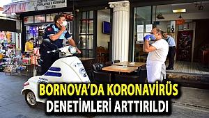 Bornova'da koronavirüs denetimleri arttırıldı