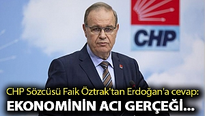 CHP Sözcüsü Faik Öztrak'tan Erdoğan'a cevap: Ekonominin acı gerçeği...