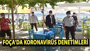 FOÇA'DA KORONAVİRÜS DENETİMLERİ