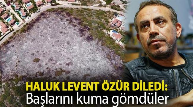 Haluk Levent özür diledi: Başlarını kuma gömdüler