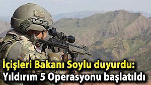 İçişleri Bakanı Soylu duyurdu: Yıldırım 5 Operasyonu başlatıldı