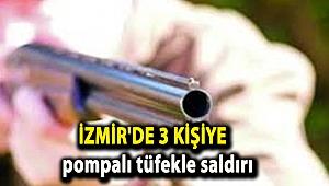 İzmir'de 3 kişiye pompalı tüfekle saldırı