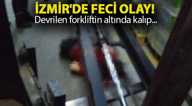 İzmir'de feci olay! Devrilen forkliftin altında kalıp...
