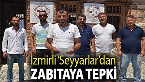 İzmirli 'Seyyarlar'dan zabıtaya tepki