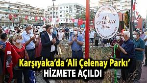 Karşıyaka'da 'Ali Çelenay Parkı' hizmete açıldı