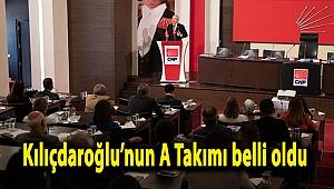 Kılıçdaroğlu'nun A Takımı belli oldu