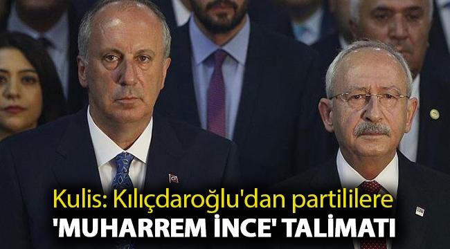 Kulis: Kılıçdaroğlu'dan partililere 'Muharrem İnce' talimatı