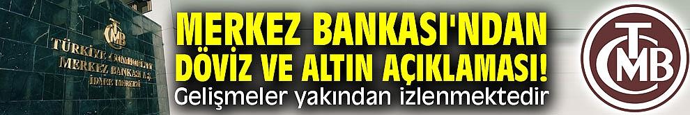 Merkez Bankası'ndan döviz ve altın açıklaması! Gelişmeler yakından izlenmektedir