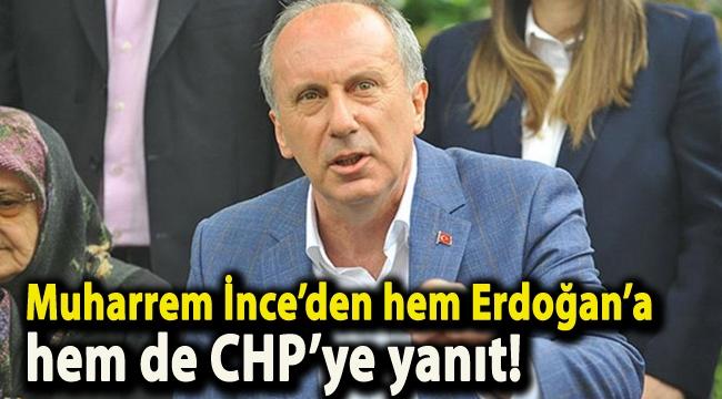 Muharrem İnce'den hem Erdoğan'a hem de CHP'ye yanıt!