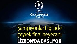 Şampiyonlar Ligi'nde çeyrek final heyecanı Lizbon'da başlıyor