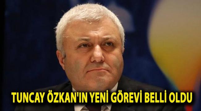Tuncay Özkan'ın yeni görevi belli oldu