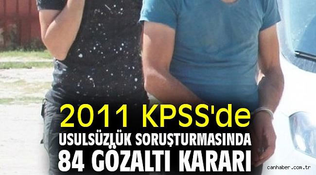 2011 KPSS'de usulsüzlüğe 84 gözaltı kararı