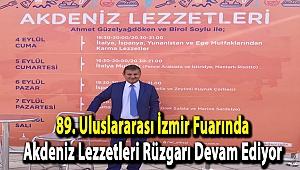 89. Uluslararası İzmir Fuarında Akdeniz Lezzetleri Rüzgarı Devam Ediyor