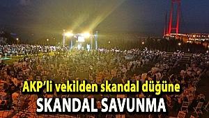 AKP'li vekilden skandal düğüne skandal savunma