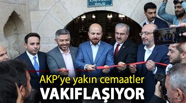 AKP'ye yakın cemaatler vakıflaşıyor