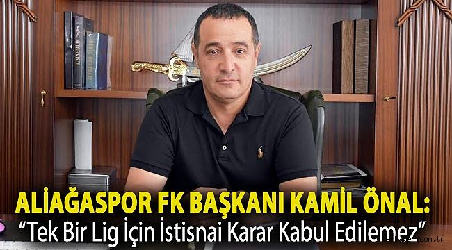 """Aliağaspor FK Başkanı Kamil Önal: """"Tek Bir Lig İçin İstisnai Karar Kabul Edilemez"""""""