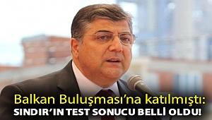 Balkan Buluşması'na katılmıştı: Sındır'ın test sonucu belli oldu!