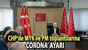 CHP'de MYK ve PM toplantılarına 'corona' ayarı